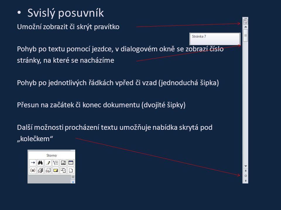"""Svislý posuvník Umožní zobrazit či skrýt pravítko Pohyb po textu pomocí jezdce, v dialogovém okně se zobrazí číslo stránky, na které se nacházíme Pohyb po jednotlivých řádkách vpřed či vzad (jednoduchá šipka) Přesun na začátek či konec dokumentu (dvojité šipky) Další možnosti procházení textu umožňuje nabídka skrytá pod """"kolečkem"""
