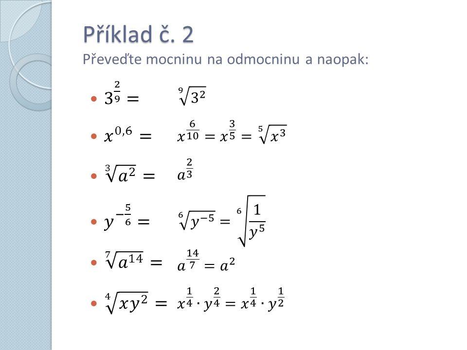Příklad č. 2 Příklad č. 2 Převeďte mocninu na odmocninu a naopak: