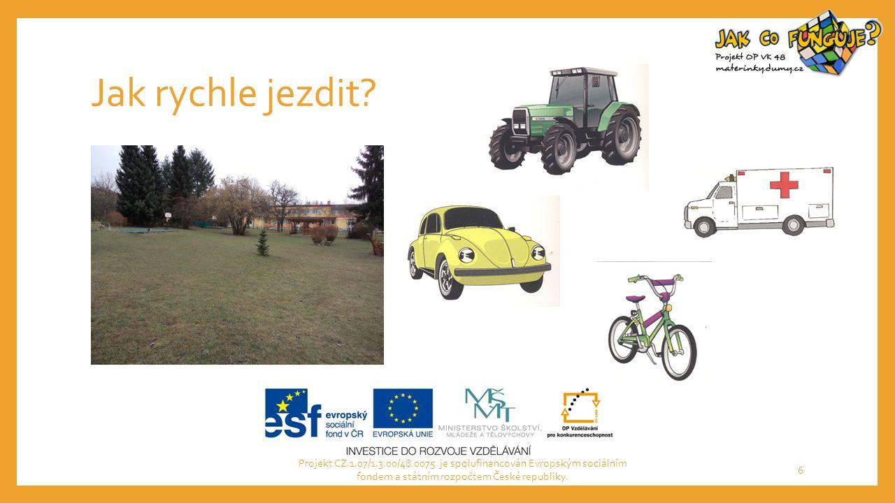 Jak rychle jezdit? Projekt CZ.1.07/1.3.00/48.0075 je spolufinancován Evropským sociálním fondem a státním rozpočtem České republiky. 6