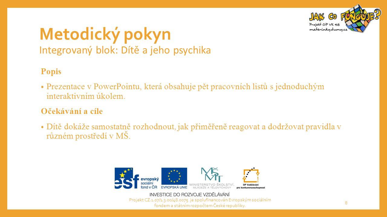 Metodický pokyn Integrovaný blok: Dítě a jeho psychika Popis Prezentace v PowerPointu, která obsahuje pět pracovních listů s jednoduchým interaktivním úkolem.