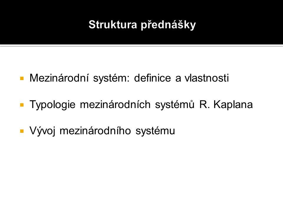  Mezinárodní systém: definice a vlastnosti  Typologie mezinárodních systémů R.