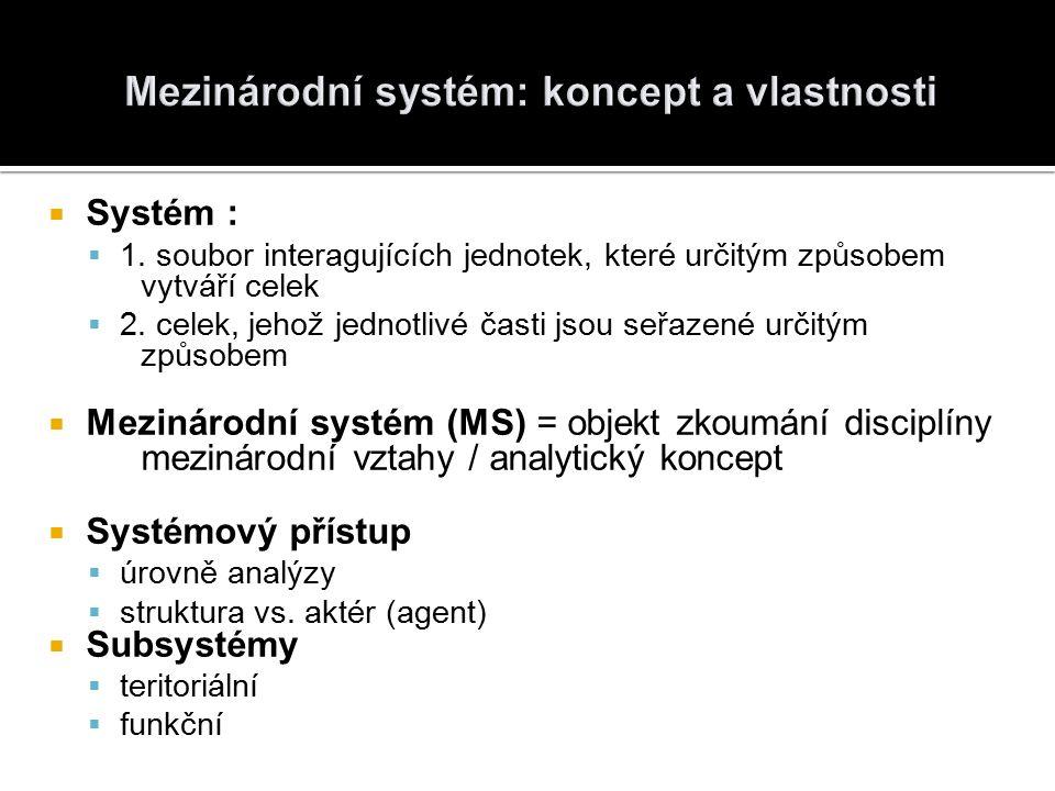  Systém :  1. soubor interagujících jednotek, které určitým způsobem vytváří celek  2.