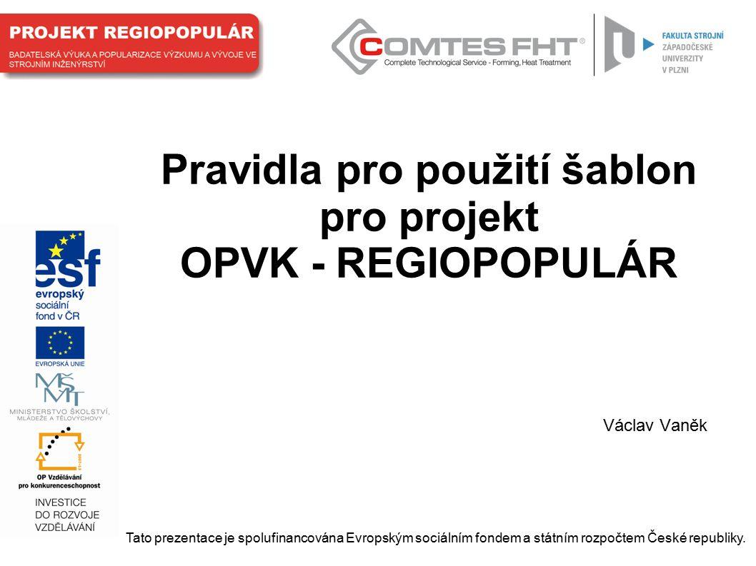 Pravidla pro použití šablon pro projekt OPVK - REGIOPOPULÁR Václav Vaněk