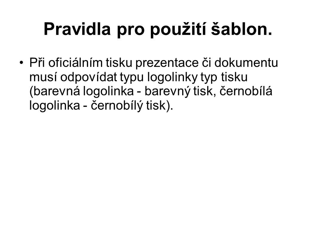 Pravidla pro použití šablon. Při oficiálním tisku prezentace či dokumentu musí odpovídat typu logolinky typ tisku (barevná logolinka - barevný tisk, č