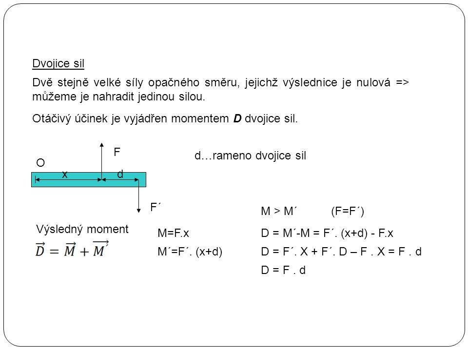 Dvojice sil Dvě stejně velké síly opačného směru, jejichž výslednice je nulová => můžeme je nahradit jedinou silou. Otáčivý účinek je vyjádřen momente