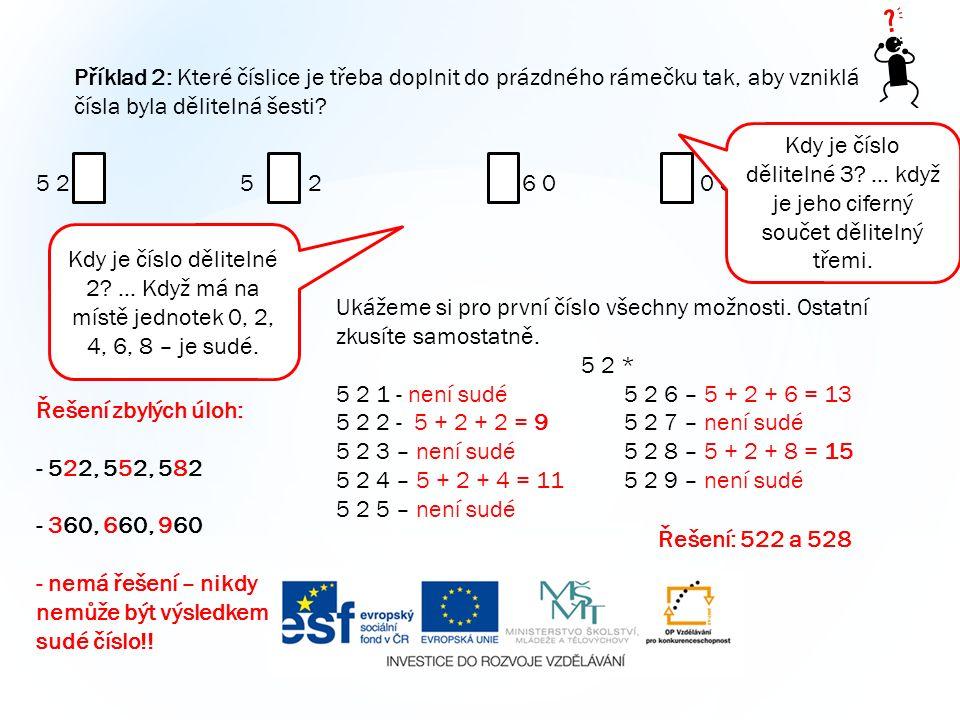 Příklad 2: Které číslice je třeba doplnit do prázdného rámečku tak, aby vzniklá čísla byla dělitelná šesti? 5 2 5 2 6 0 0 3 Kdy je číslo dělitelné 3?