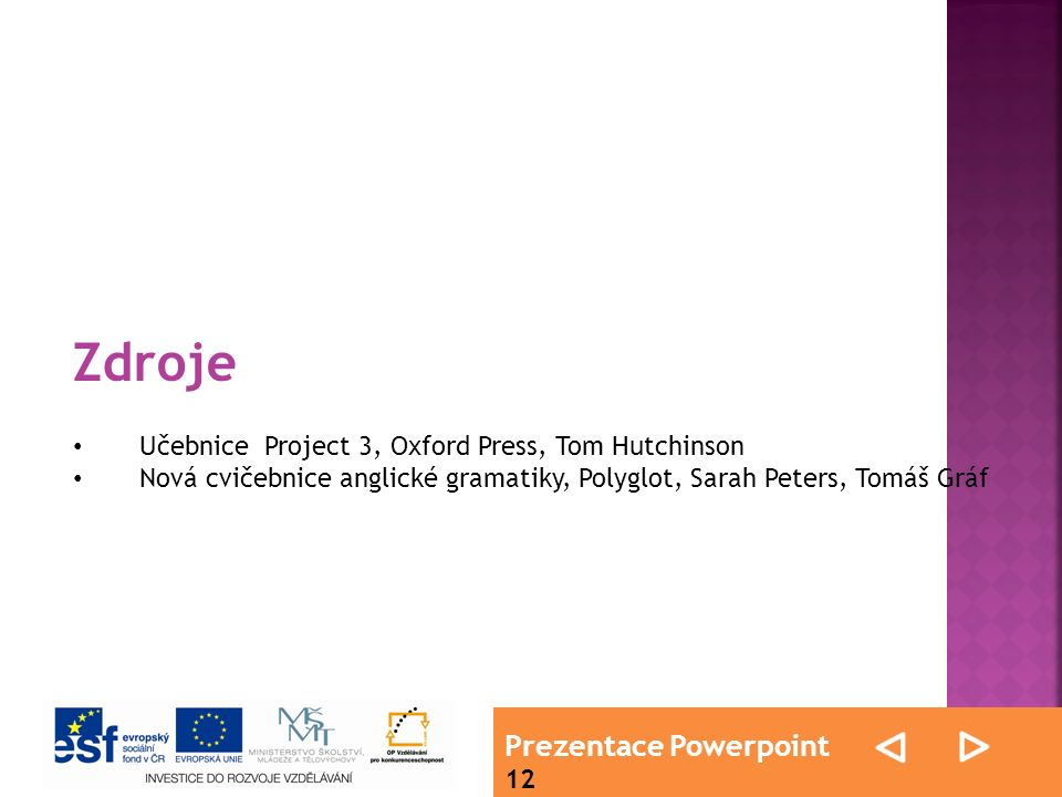 Prezentace Powerpoint 12 Učebnice Project 3, Oxford Press, Tom Hutchinson Nová cvičebnice anglické gramatiky, Polyglot, Sarah Peters, Tomáš Gráf Zdroj