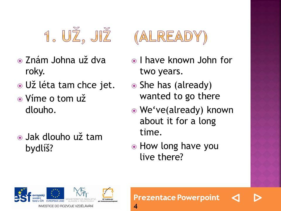 Prezentace Powerpoint 4  Znám Johna už dva roky.  Už léta tam chce jet.