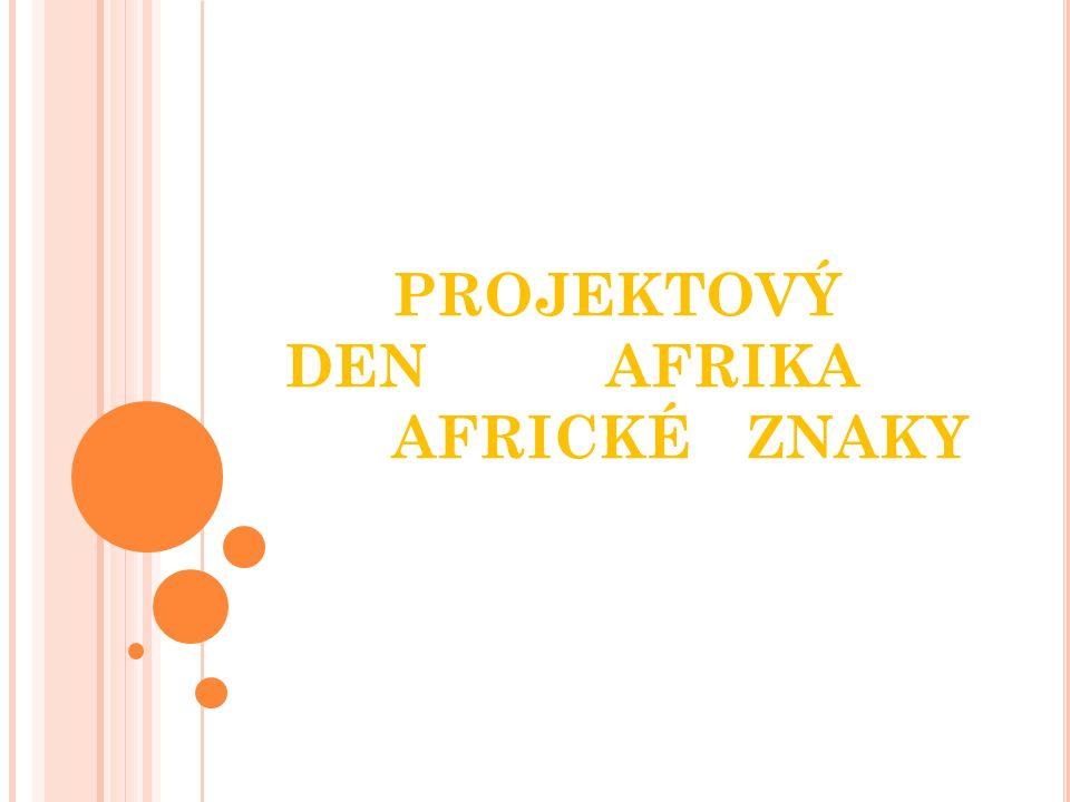 PROJEKTOVÝ DEN AFRIKA AFRICKÉ ZNAKY