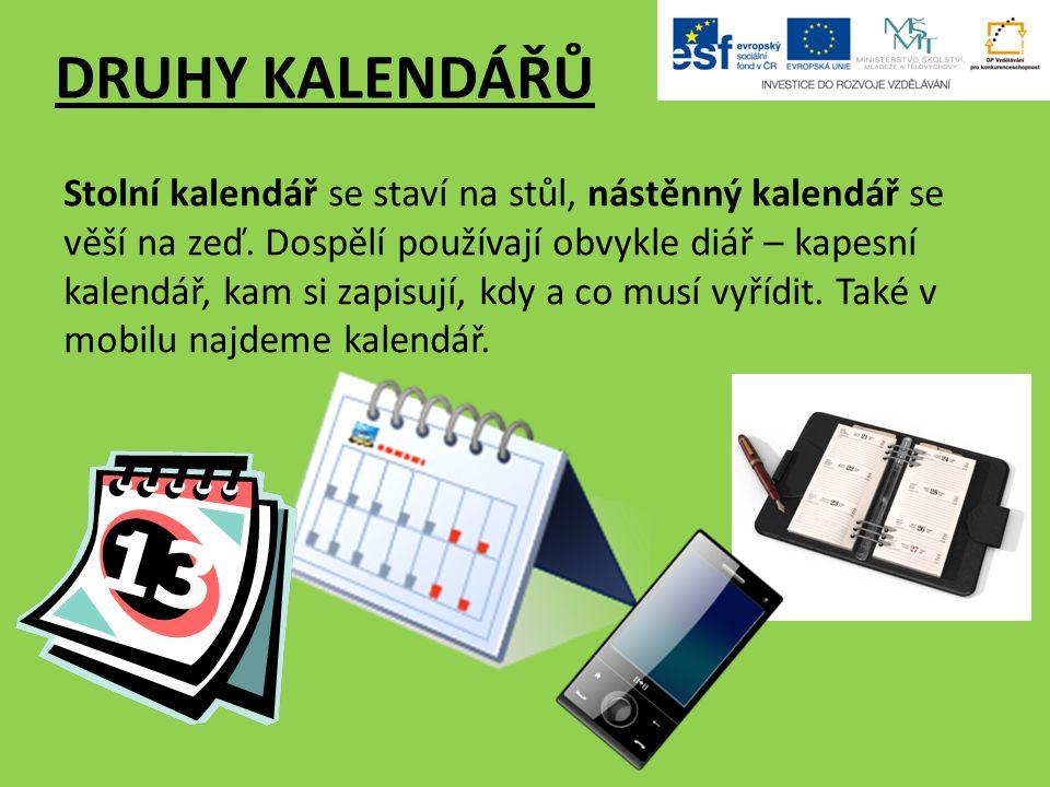 DRUHY KALENDÁŘŮ Stolní kalendář se staví na stůl, nástěnný kalendář se věší na zeď.