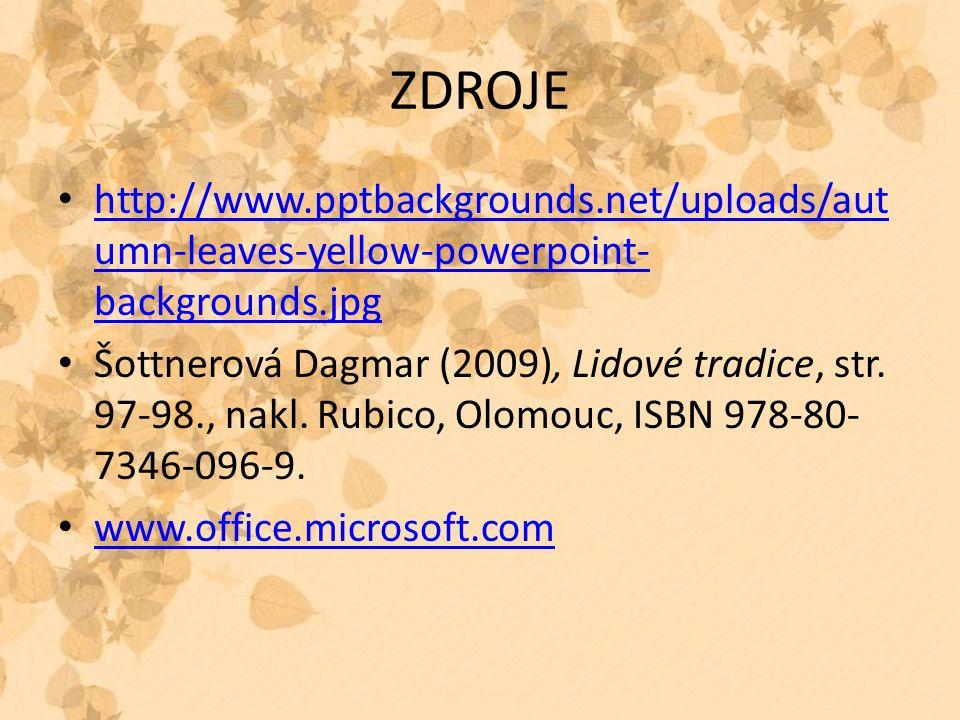 ZDROJE http://www.pptbackgrounds.net/uploads/aut umn-leaves-yellow-powerpoint- backgrounds.jpg http://www.pptbackgrounds.net/uploads/aut umn-leaves-yellow-powerpoint- backgrounds.jpg Šottnerová Dagmar (2009), Lidové tradice, str.
