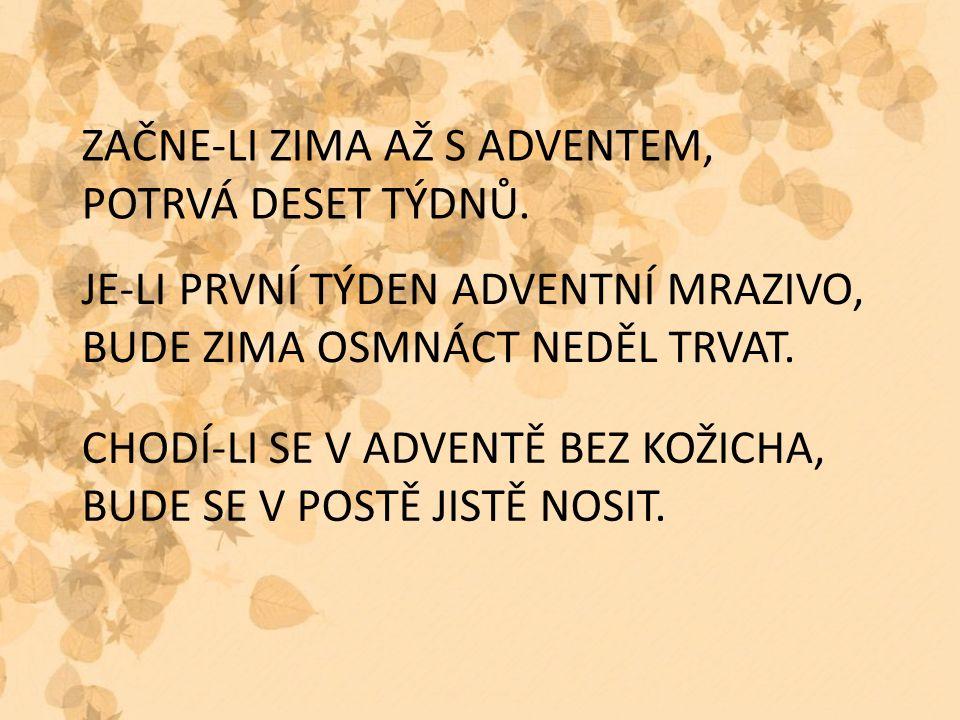 ZAČNE-LI ZIMA AŽ S ADVENTEM, POTRVÁ DESET TÝDNŮ.
