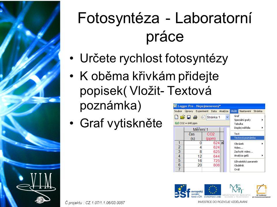 Č.projektu : CZ.1.07/1.1.06/03.0057 Fotosyntéza - Laboratorní práce Určete rychlost fotosyntézy K oběma křivkám přidejte popisek( Vložit- Textová poznámka) Graf vytiskněte