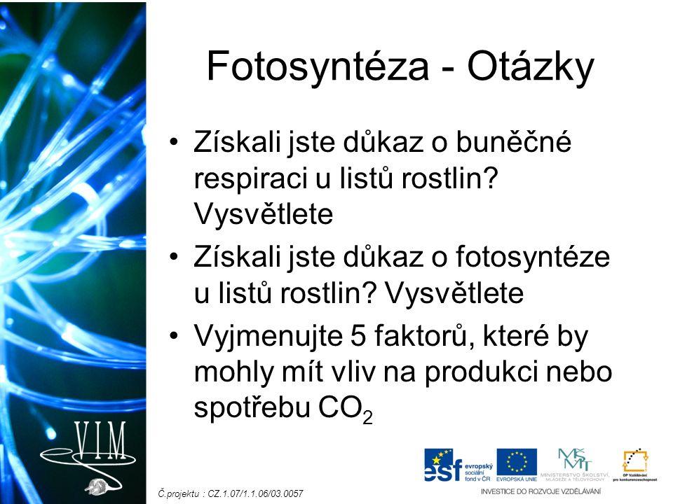 Č.projektu : CZ.1.07/1.1.06/03.0057 Fotosyntéza - Otázky Získali jste důkaz o buněčné respiraci u listů rostlin.