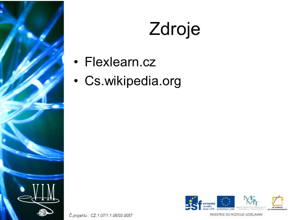 Č.projektu : CZ.1.07/1.1.06/03.0057 Zdroje Flexlearn.cz Cs.wikipedia.org