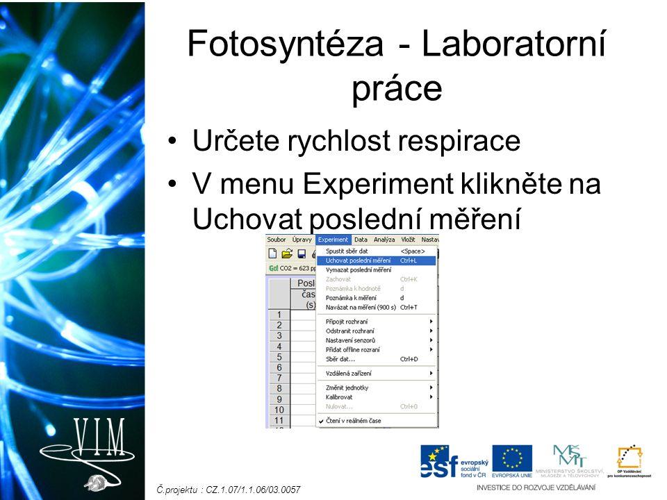Č.projektu : CZ.1.07/1.1.06/03.0057 Fotosyntéza - Laboratorní práce Určete rychlost respirace V menu Experiment klikněte na Uchovat poslední měření