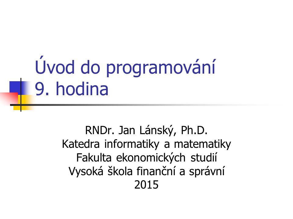 Úvod do programování 9. hodina RNDr. Jan Lánský, Ph.D.