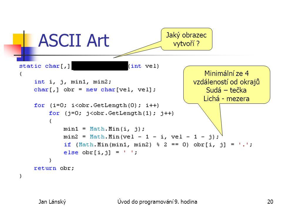 Jan LánskýÚvod do programování 9. hodina20 ASCII Art Jaký obrazec vytvoří .