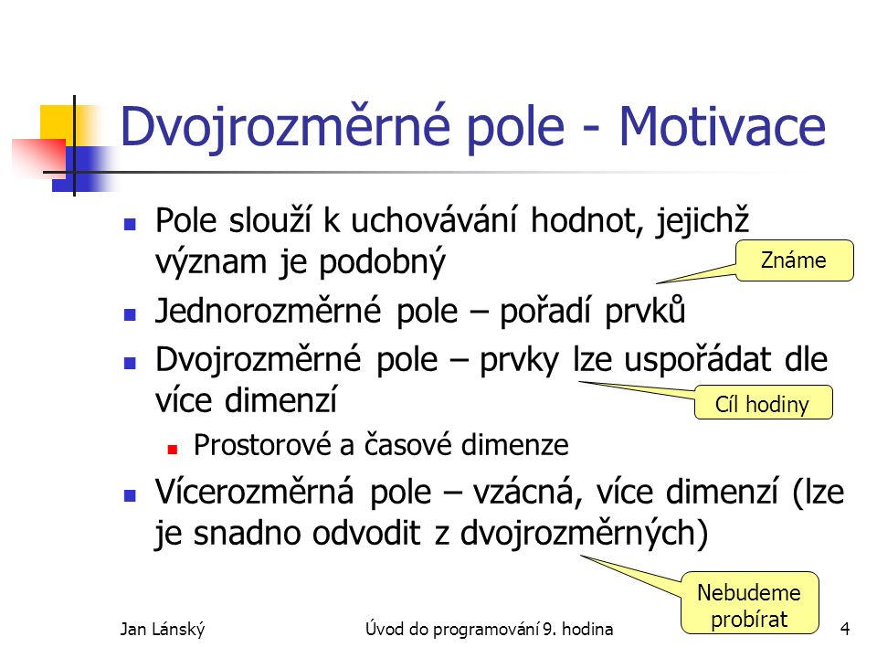 Jan LánskýÚvod do programování 9.hodina15 Součet matic Rozměry matic si musí odpovídat.