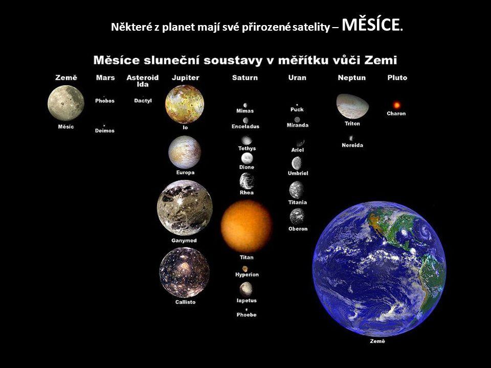 Některé z planet mají své přirozené satelity – MĚSÍCE.