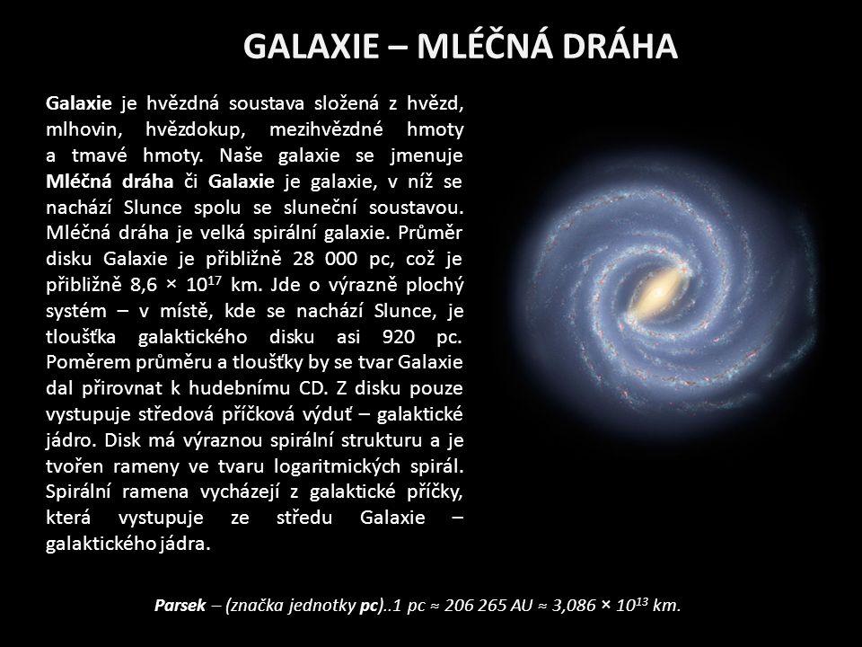 GALAXIE – MLÉČNÁ DRÁHA Galaxie je hvězdná soustava složená z hvězd, mlhovin, hvězdokup, mezihvězdné hmoty a tmavé hmoty. Naše galaxie se jmenuje Mléčn