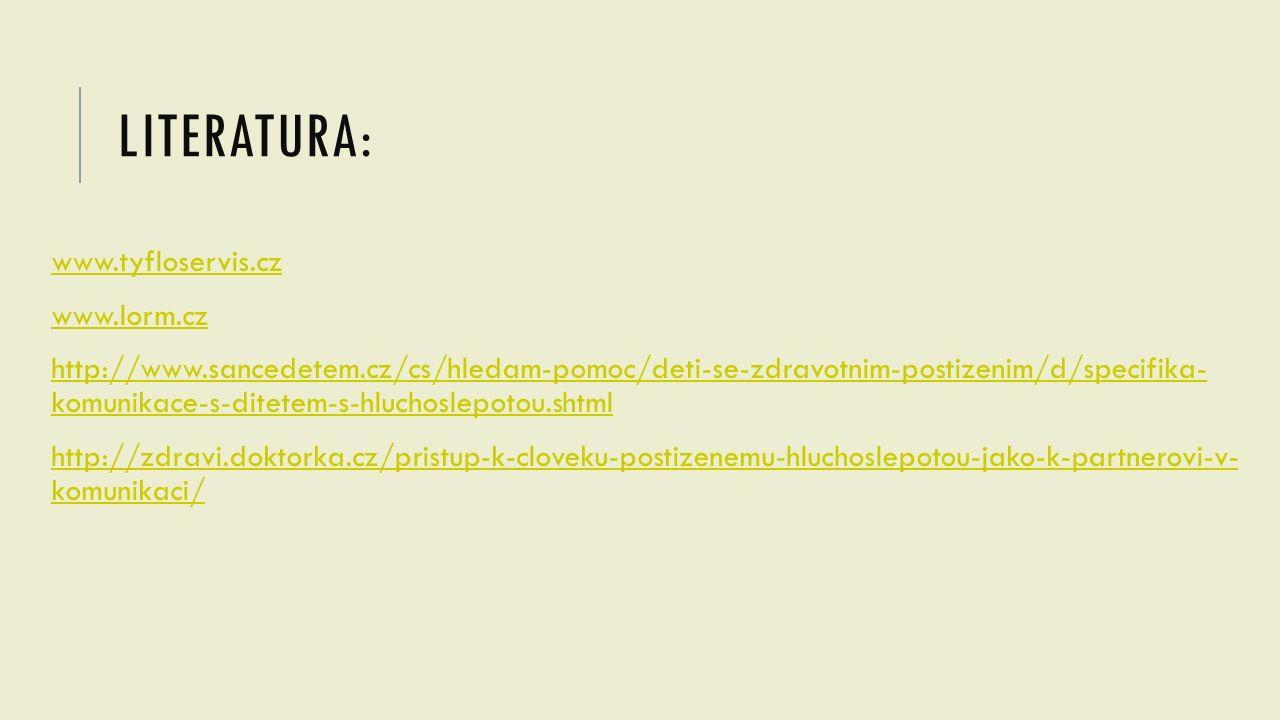 LITERATURA: www.tyfloservis.cz www.lorm.cz http://www.sancedetem.cz/cs/hledam-pomoc/deti-se-zdravotnim-postizenim/d/specifika- komunikace-s-ditetem-s-