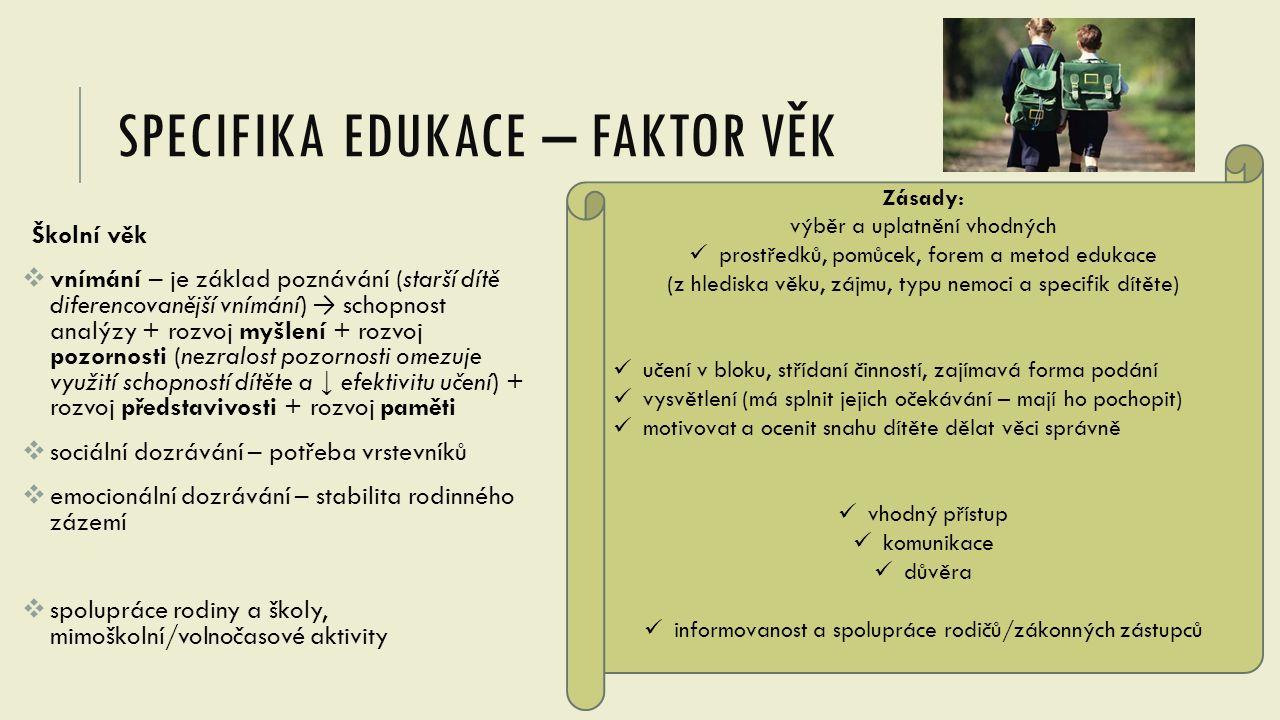 SPECIFIKA EDUKACE – FAKTOR VĚK Školní věk  vnímání – je základ poznávání (starší dítě diferencovanější vnímání) → schopnost analýzy + rozvoj myšlení