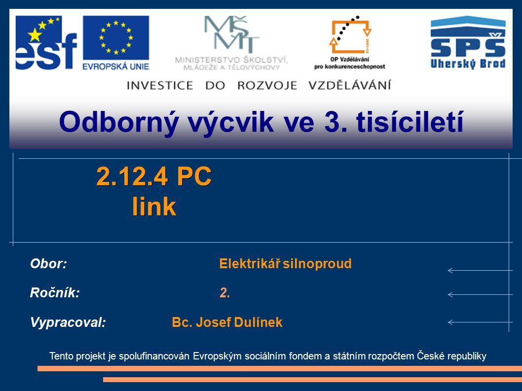 Odborný výcvik ve 3. tisíciletí Tento projekt je spolufinancován Evropským sociálním fondem a státním rozpočtem České republiky 2.12.4 PC link Obor:El