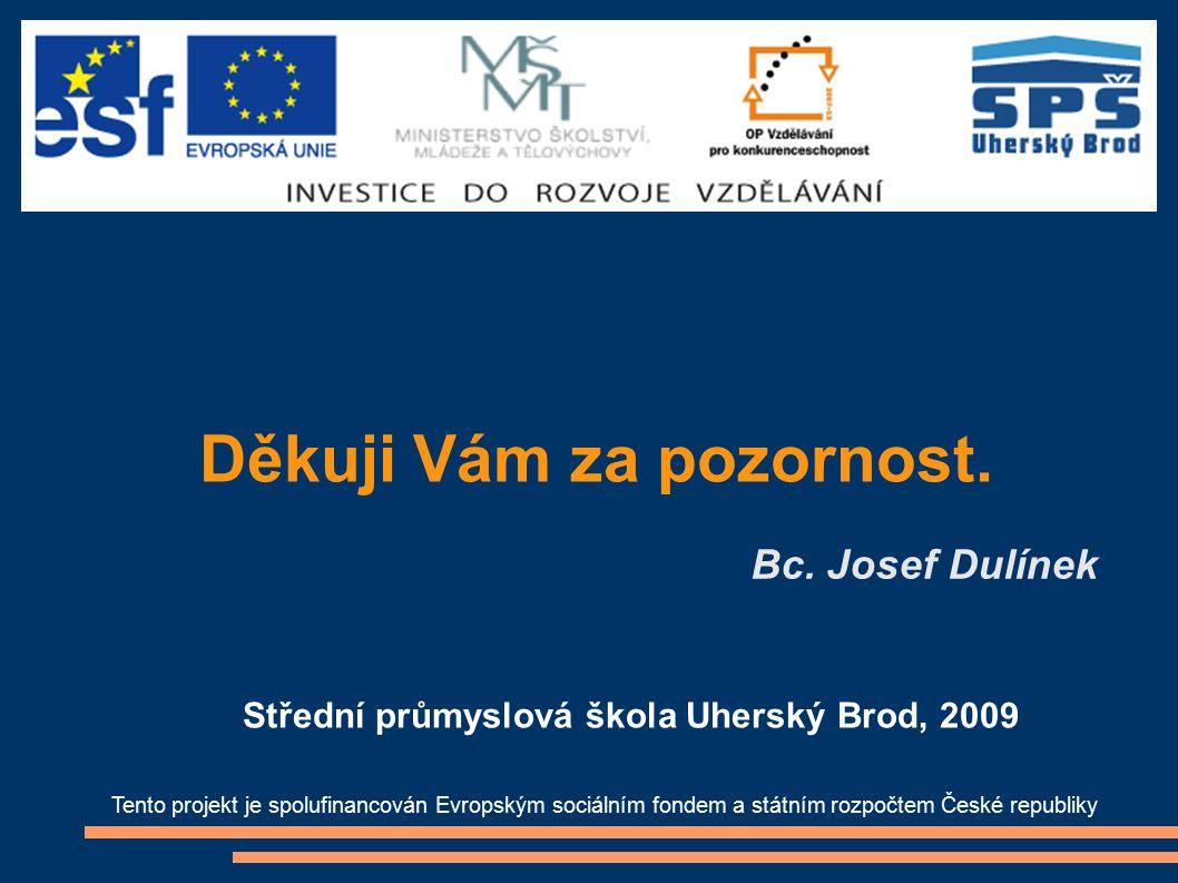 Děkuji Vám za pozornost. Bc. Josef Dulínek Tento projekt je spolufinancován Evropským sociálním fondem a státním rozpočtem České republiky Střední prů