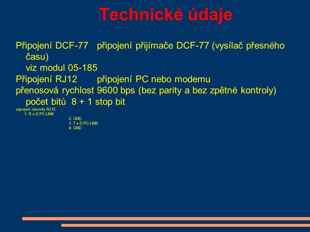 Technické údaje Připojení DCF-77připojení přijímače DCF-77 (vysílač přesného času) viz modul 05-185 Připojení RJ12připojení PC nebo modemu přenosová r
