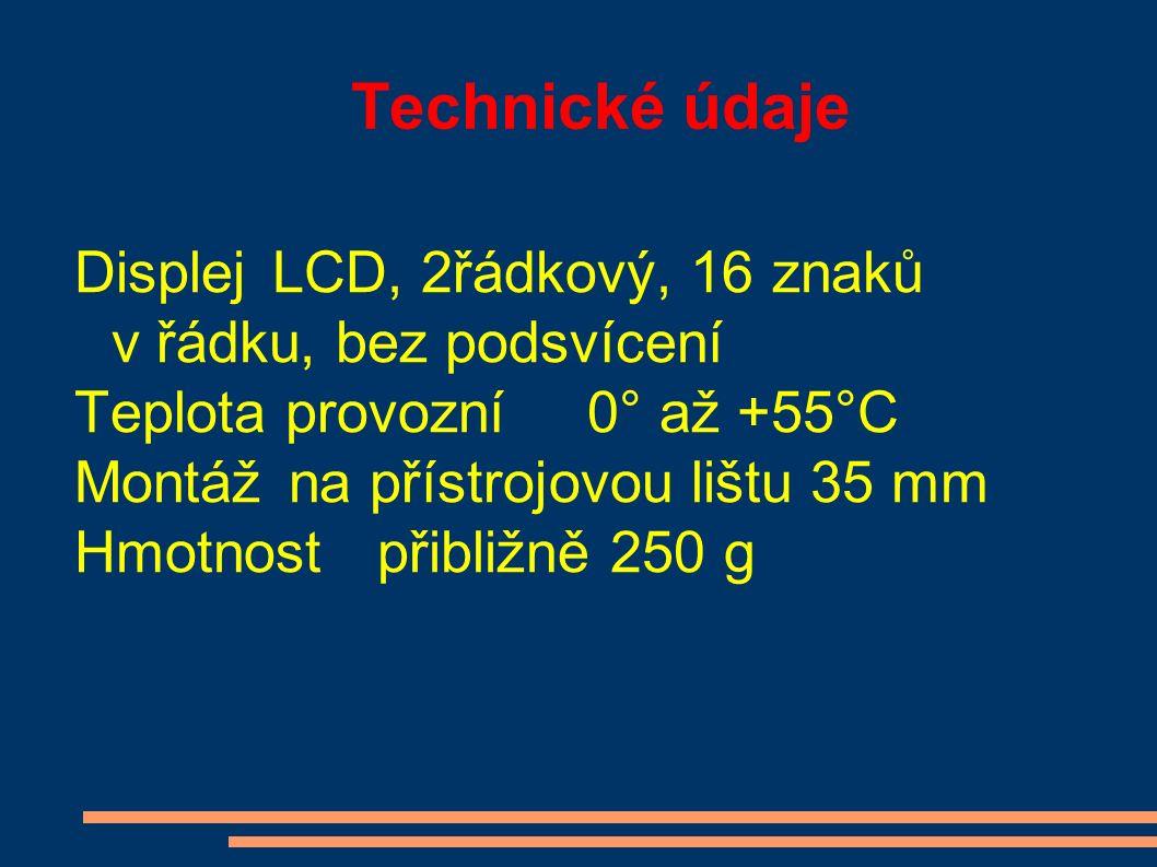 Technické údaje DisplejLCD, 2řádkový, 16 znaků v řádku, bez podsvícení Teplota provozní0° až +55°C Montáž na přístrojovou lištu 35 mm Hmotnostpřibližn