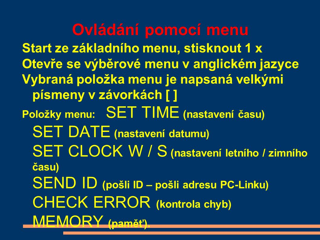 Ovládání pomocí menu Start ze základního menu, stisknout 1 x Otevře se výběrové menu v anglickém jazyce Vybraná položka menu je napsaná velkými písmen