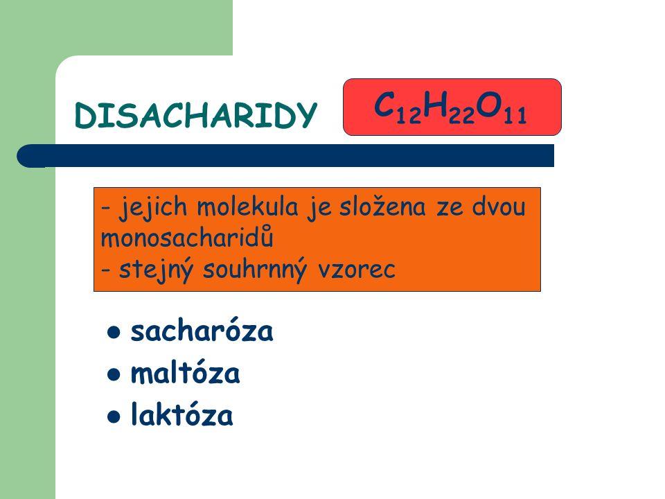 sacharóza maltóza laktóza - jejich molekula je složena ze dvou monosacharidů - stejný souhrnný vzorec C 12 H 22 O 11