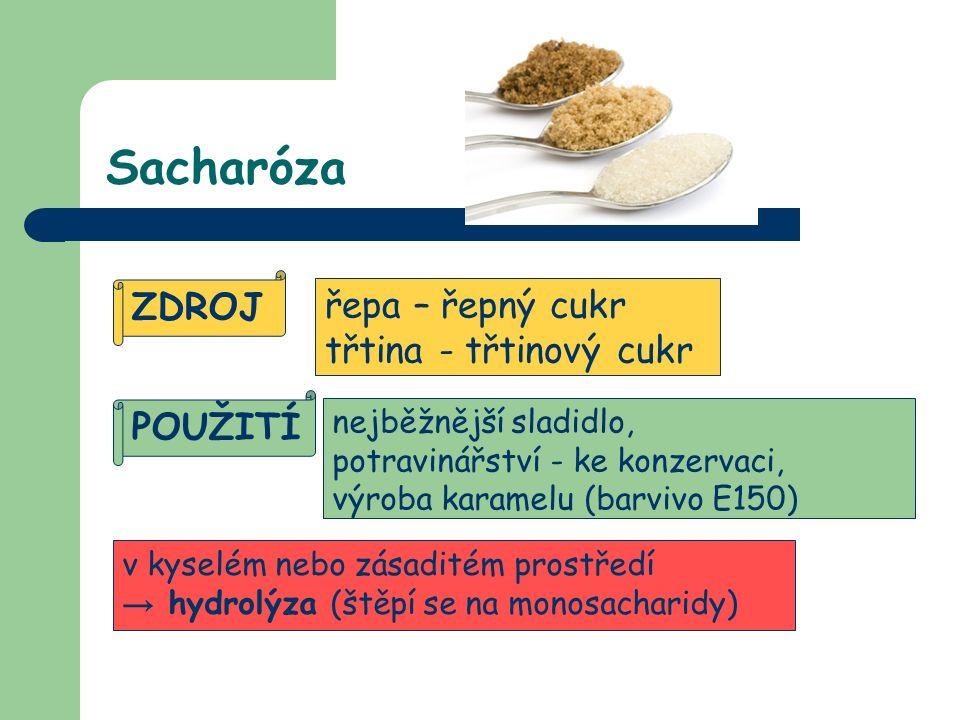 Sacharóza ZDROJ řepa – řepný cukr třtina - třtinový cukr POUŽITÍ nejběžnější sladidlo, potravinářství - ke konzervaci, výroba karamelu (barvivo E150) v kyselém nebo zásaditém prostředí → hydrolýza (štěpí se na monosacharidy)