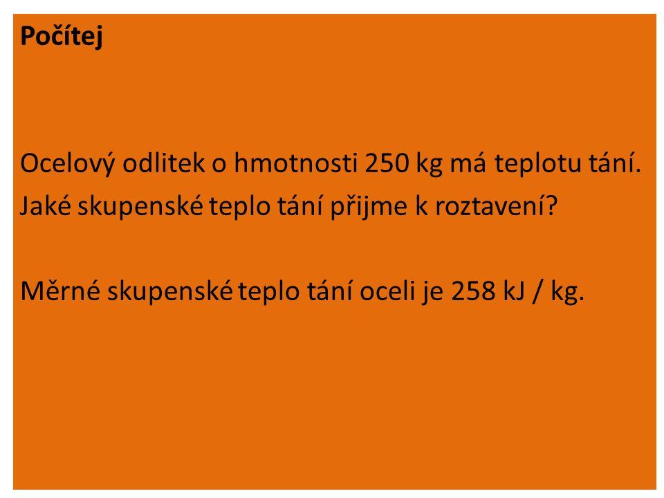 Počítej Ocelový odlitek o hmotnosti 250 kg má teplotu tání.