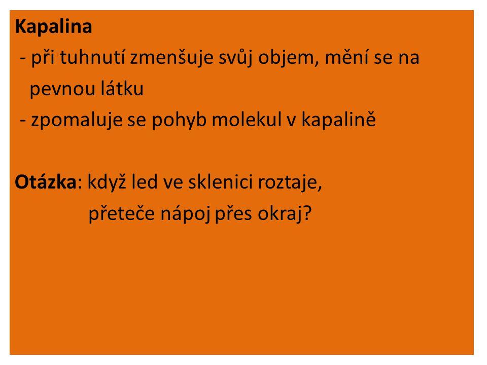 Škola: Základní škola Trávníky Otrokovice, příspěvková organizace Číslo projektu: CZ.1.07/1.4.00/21.2637 Název výukového materiálu: TÁNÍ TUHNUTÍ Autor: Ing.