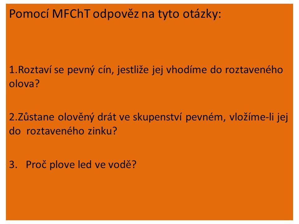 Pomocí MFChT odpověz na tyto otázky: 1.Roztaví se pevný cín, jestliže jej vhodíme do roztaveného olova.