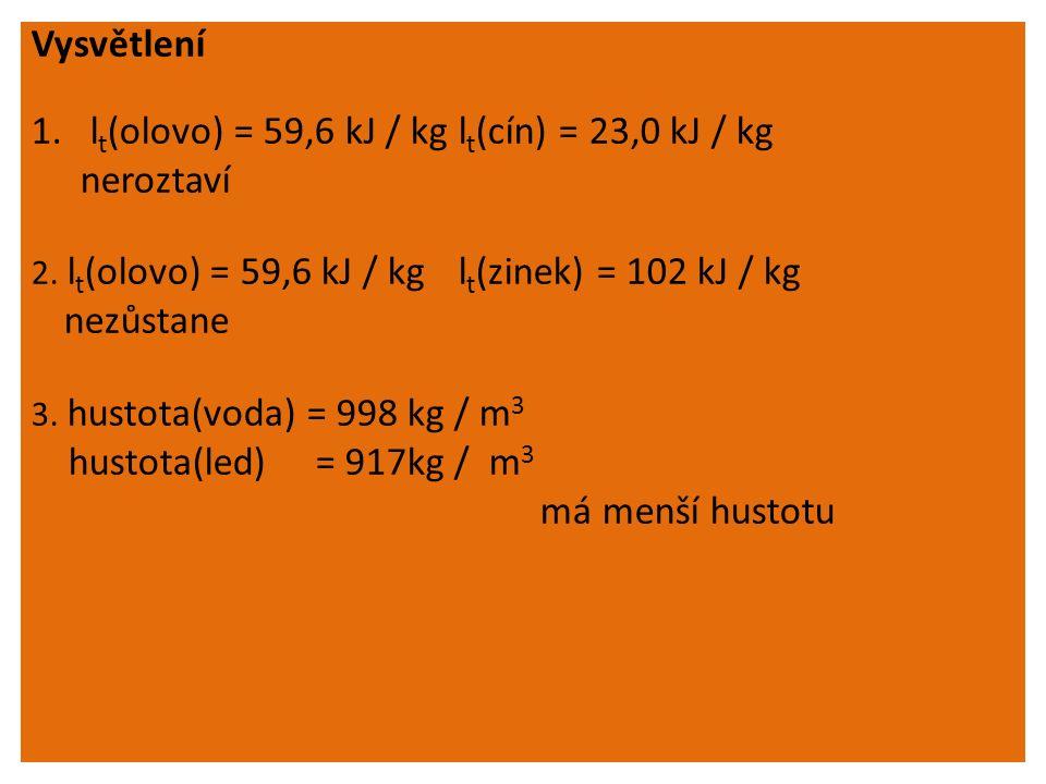 Vysvětlení 1.l t (olovo) = 59,6 kJ / kg l t (cín) = 23,0 kJ / kg neroztaví 2.