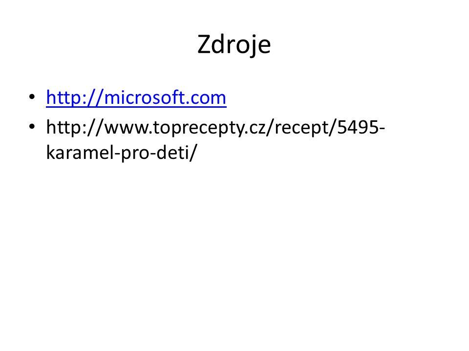 Zdroje http://microsoft.com http://www.toprecepty.cz/recept/5495- karamel-pro-deti/