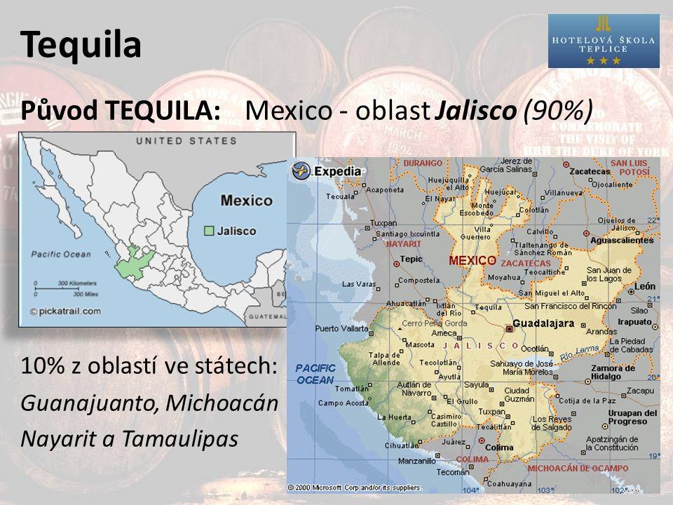 Tequila Původ TEQUILA: 10% z oblastí ve státech: Guanajuanto, Michoacán Nayarit a Tamaulipas Mexico - oblast Jalisco (90%)