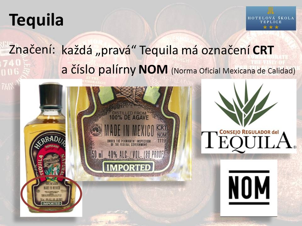 """Tequila Značení: každá """"pravá Tequila má označení CRT a číslo palírny NOM (Norma Oficial Mexicana de Calidad)"""