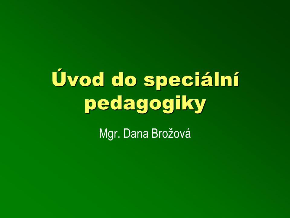 Úvod do speciální pedagogiky Mgr. Dana Brožová