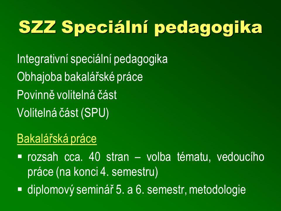 SZZ Speciální pedagogika Integrativní speciální pedagogika Obhajoba bakalářské práce Povinně volitelná část Volitelná část (SPU) Bakalářská práce  ro