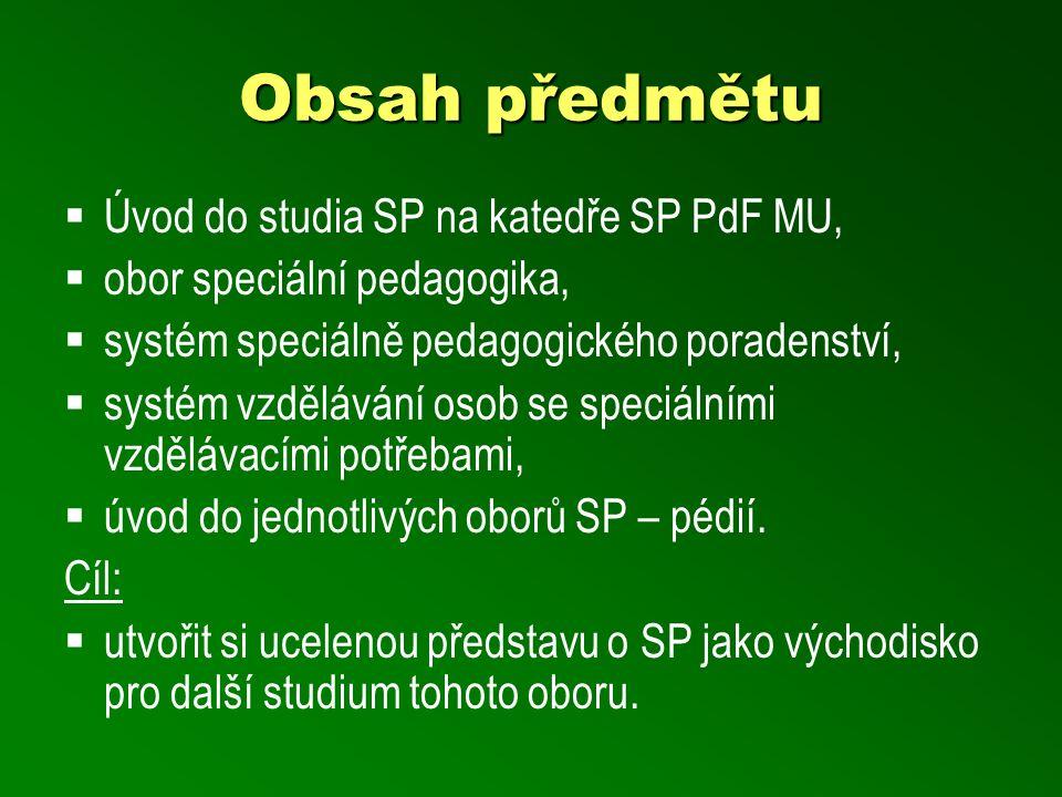 Obsah předmětu  Úvod do studia SP na katedře SP PdF MU,  obor speciální pedagogika,  systém speciálně pedagogického poradenství,  systém vzdělávání osob se speciálními vzdělávacími potřebami,  úvod do jednotlivých oborů SP – pédií.