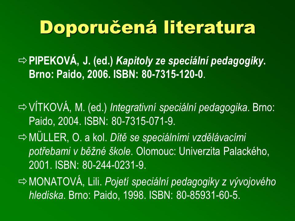 Doporučená literatura  PIPEKOVÁ, J. (ed.) Kapitoly ze speciální pedagogiky. Brno: Paido, 2006. ISBN: 80-7315-120-0.  VÍTKOVÁ, M. (ed.) Integrativní
