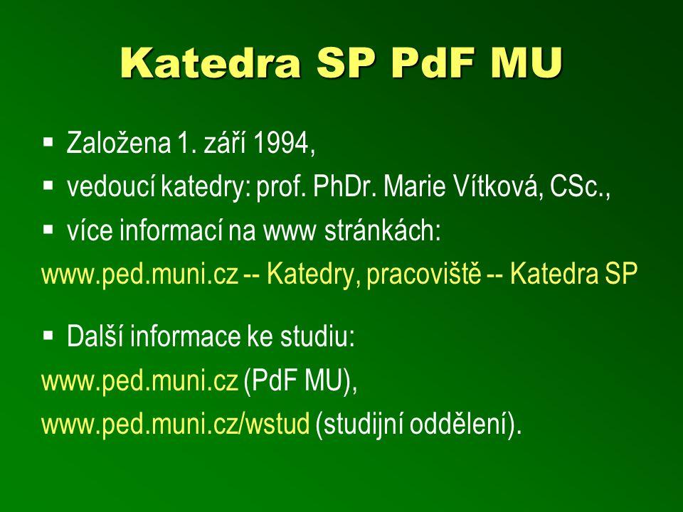 Katedra SP PdF MU  Založena 1. září 1994,  vedoucí katedry: prof. PhDr. Marie Vítková, CSc.,  více informací na www stránkách: www.ped.muni.cz -- K