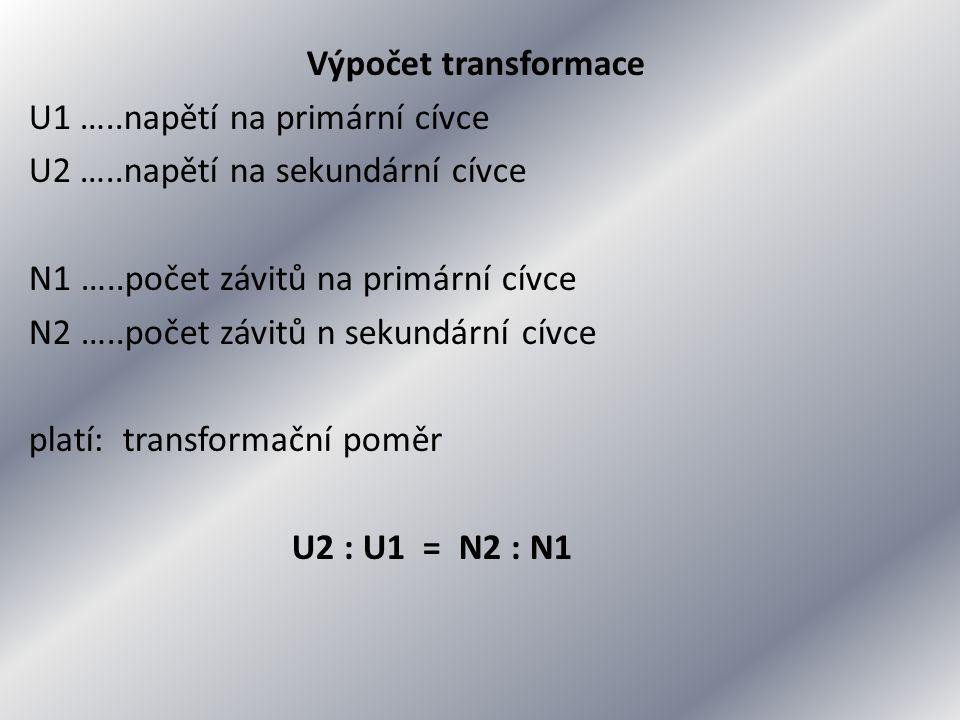 Výpočet transformace U1 …..napětí na primární cívce U2 …..napětí na sekundární cívce N1 …..počet závitů na primární cívce N2 …..počet závitů n sekundární cívce platí: transformační poměr U2 : U1 = N2 : N1