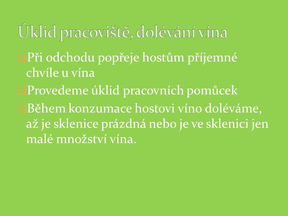  Při odchodu popřeje hostům příjemné chvíle u vína  Provedeme úklid pracovních pomůcek  Během konzumace hostovi víno doléváme, až je sklenice prázd