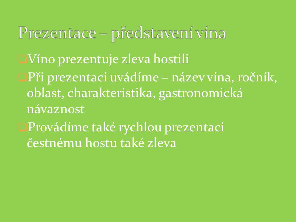  Víno prezentuje zleva hostili  Při prezentaci uvádíme – název vína, ročník, oblast, charakteristika, gastronomická návaznost  Provádíme také rychl