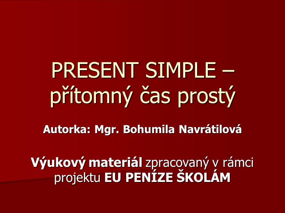 PRESENT SIMPLE – přítomný čas prostý Autorka: Mgr.
